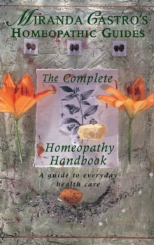 Miranda Castro's Homeopathic Guides : The Complete Homeopathy Handbook - a Guide to Everyday Health Care, Paperback Book