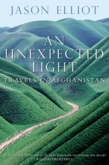 An Unexpected Light : Travels in Afghanistan, Paperback / softback Book