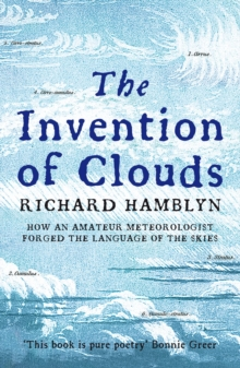 The Invention of Clouds : How an Amateur Meteorologist Forged the Language of the Skies, Paperback Book