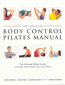 Official Body Control Pilates Manual : The Ultimate Guide to the Pilates Method - For Fitness, Health, Sport and at Work, Paperback Book