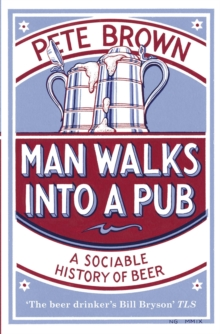 Man Walks Into A Pub : A Sociable History of Beer (Fully Updated Second Edition), Paperback Book