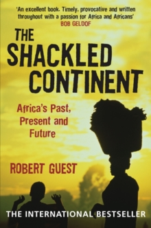 The Shackled Continent : Africa's Past, Present and Future, Paperback / softback Book