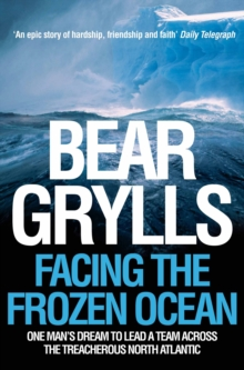 Facing the Frozen Ocean : One Man's Dream to Lead a Team Across the Treacherous North Atlantic, Paperback Book