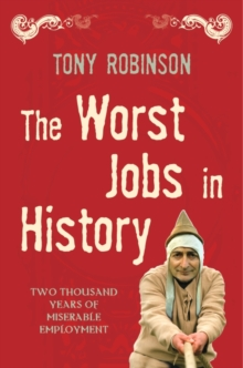 The Worst Jobs In History : A Vivid and Disgusting Alternative History of Britain, Paperback Book