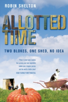 Allotted Time : Two Blokes, One Shed, No Idea, Paperback Book