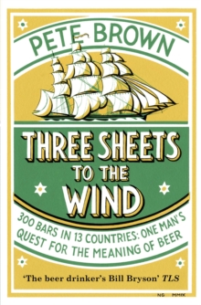 Three Sheets to the Wind : One Man's Quest for the Meaning of Beer, Paperback Book