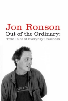 Out of the Ordinary : True Tales of Everyday Craziness, Paperback / softback Book
