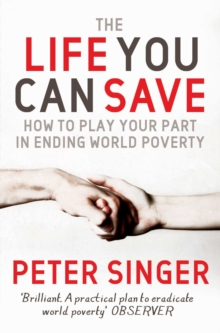 The Life You Can Save : How to Play Your Part in Ending World Poverty, Paperback Book
