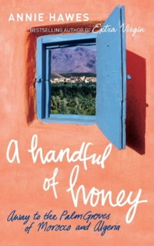 A Handful of Honey : Away to the Palm Groves of Morocco and Algeria, Paperback Book