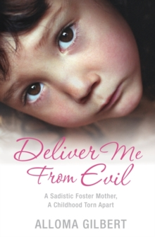 Deliver Me from Evil : A Sadistic Foster Mother, a Childhood Torn Apart, Paperback Book