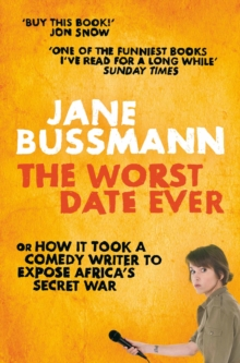 The Worst Date Ever : or How it Took a Comedy Writer to Expose Joseph Kony and Africa's Secret War, Paperback Book