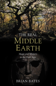 The Real Middle-Earth : Magic and Mystery in the Dark Ages, Paperback Book