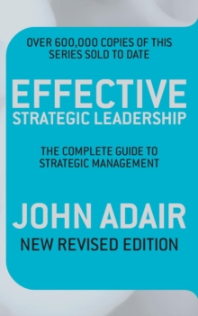 Effective Strategic Leadership : The Complete Guide to Strategic Management, Paperback Book