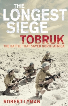 The Longest Siege : Tobruk: The Battle That Saved North Africa, Paperback Book