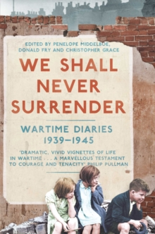 We Shall Never Surrender : British Voices 1939-1945, Paperback Book