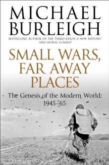 Small Wars, Far Away Places : The Genesis of the Modern World 1945-65, Paperback Book