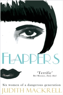 Flappers : Six Women of a Dangerous Generation, Paperback Book