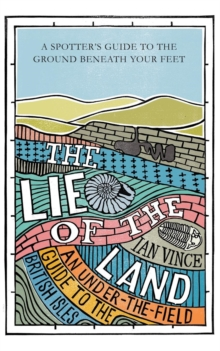 The Lie of the Land : An under-the-field guide to the British Isles, Paperback / softback Book