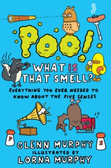 Poo! What IS That Smell? : Everything You Need to Know About the Five Senses, Paperback / softback Book