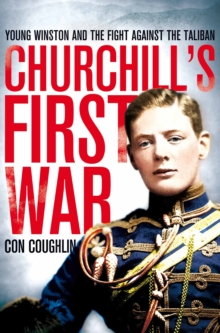 Churchill's First War : Young Winston and the Fight Against the Taliban, Paperback Book