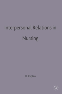 Interpersonal Relations in Nursing : A Conceptual Frame of Reference for Psychodynamic Nursing, Paperback / softback Book