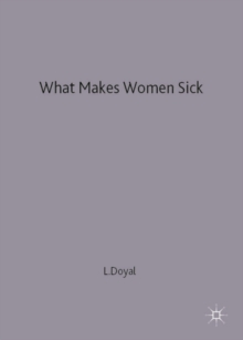 What Makes Women Sick : Gender and the Political Economy of Health, Paperback Book
