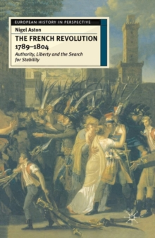 The French Revolution, 1789-1804 : Authority, Liberty and the Search for Stability, Paperback / softback Book
