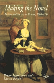 Making the Novel : Fiction and Society in Britain, 1660-1789, Paperback / softback Book