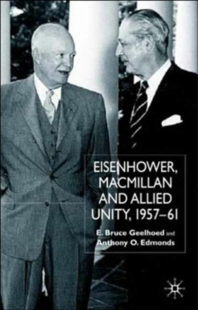 Eisenhower, Macmillan and Allied Unity, 1957-1961, Hardback Book