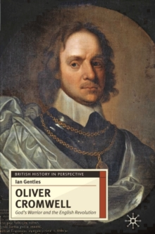 Oliver Cromwell : God's Warrior and the English Revolution, Paperback / softback Book