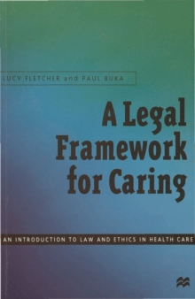 A Legal Framework for Caring : An introduction to law and ethics in health care, Paperback / softback Book