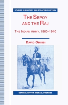 The Sepoy and the Raj : The Indian Army, 1860-1940, Paperback / softback Book