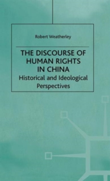 The Discourse of Human Rights in China : Historical and Ideological Perspectives, Hardback Book