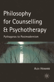 Philosophy for Counselling and Psychotherapy : Pythagoras to Postmodernism, Paperback Book