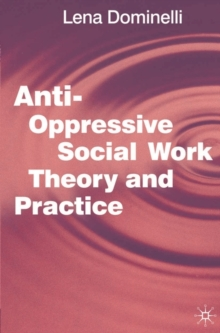 Anti Oppressive Social Work Theory and Practice, Paperback Book