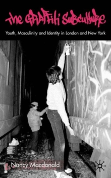 The Graffiti Subculture : Youth, Masculinity and Identity in London and New York, Paperback / softback Book