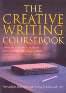 The Creative Writing Coursebook : Forty Authors Share Advice and Exercises for Fiction and Poetry, Paperback Book