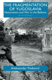 The Fragmentation of Yugoslavia : Nationalism and War in the Balkans, Paperback / softback Book