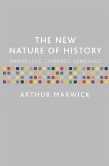 The New Nature of History : Knowledge, Evidence, Language, Paperback / softback Book