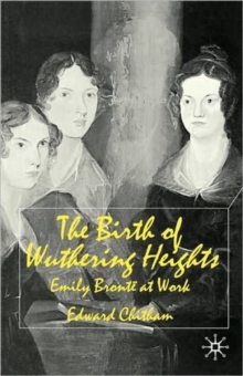 The Birth of Wuthering Heights : Emily Bronte at Work, Paperback / softback Book