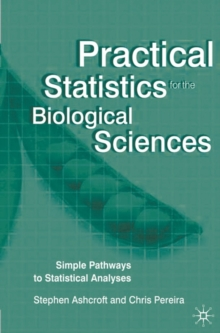 Practical Statistics for the Biological Sciences : Simple Pathways to Statistical Analyses, Paperback / softback Book