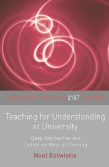 Teaching for Understanding at University : Deep Approaches and Distinctive Ways of Thinking, Paperback / softback Book