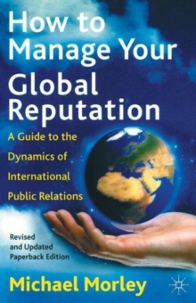 How to Manage Your Global Reputation : A Guide to the Dynamics of International Public Relations, Paperback / softback Book