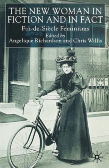 The New Woman in Fiction and Fact : Fin-de-Siecle Feminisms, Paperback / softback Book