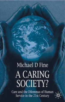 A Caring Society? : Care and the Dilemmas of Human Services in the 21st Century, Paperback / softback Book