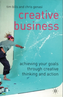 Creative Business : Achieving Your Goals Through Creative Thinking and Action, Paperback / softback Book