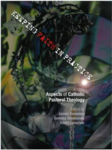 Keeping Faith in Practice : Aspects of Catholic Pastoral Theology, Paperback / softback Book