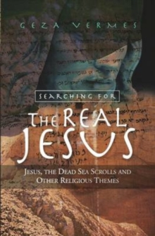 Searching for the Real Jesus : Jesus, the Dead Sea Scrolls and Other Religious Themes, Paperback Book