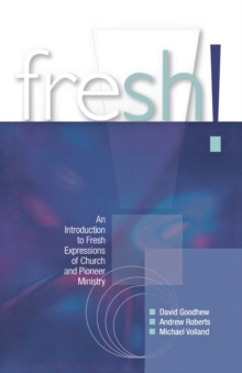Fresh! : An introduction to Fresh Expressions of Church and Pioneer Ministry, Paperback / softback Book