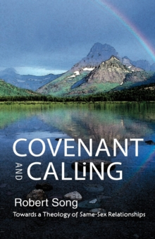 Covenant and Calling : Towards a Theology of Same-sex Relationships, Paperback Book
